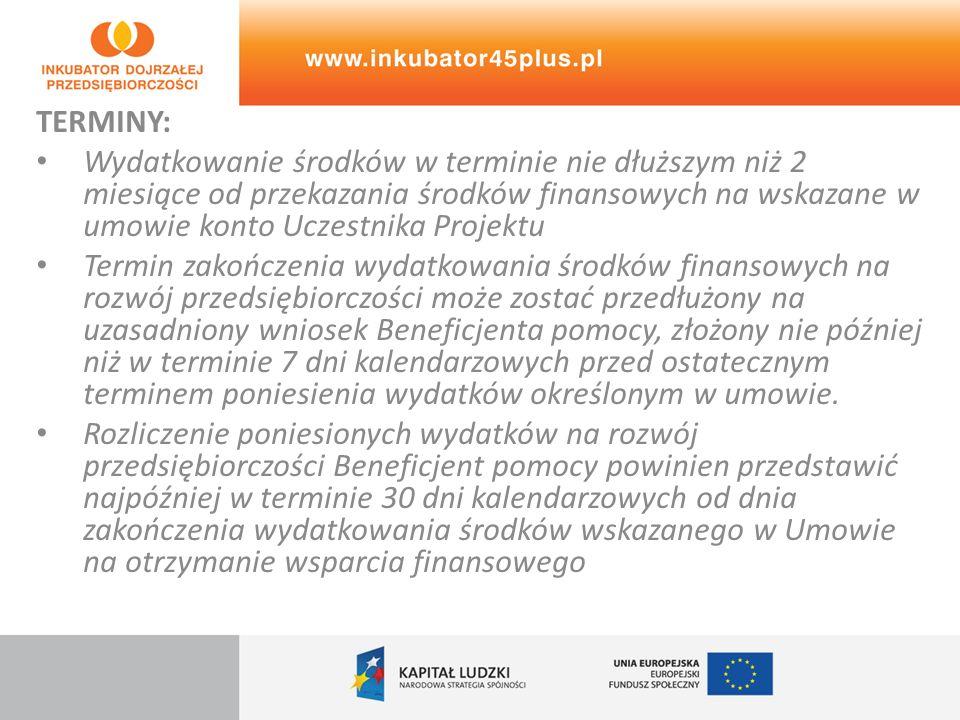 TERMINY: Wydatkowanie środków w terminie nie dłuższym niż 2 miesiące od przekazania środków finansowych na wskazane w umowie konto Uczestnika Projektu