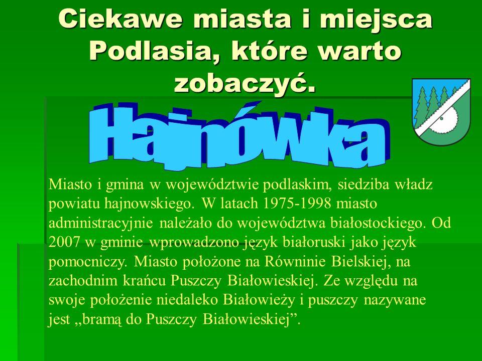 Ciekawe miasta i miejsca Podlasia, które warto zobaczyć. Miasto i gmina w województwie podlaskim, siedziba władz powiatu hajnowskiego. W latach 1975-1