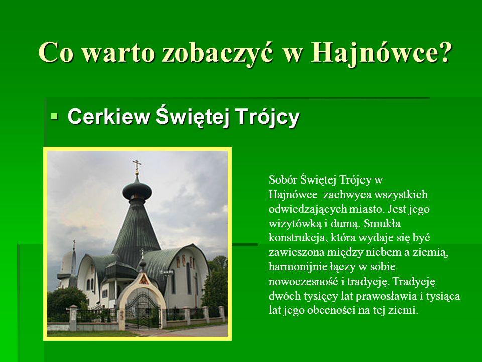 Co warto zobaczyć w Hajnówce? Cerkiew Świętej Trójcy Cerkiew Świętej Trójcy Sobór Świętej Trójcy w Hajnówce zachwyca wszystkich odwiedzających miasto.