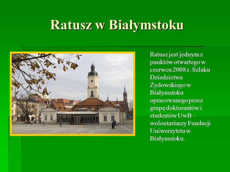 Ratusz w Białymstoku Ratusz jest jednym z punktów otwartego w czerwcu 2008 r. Szlaku Dziedzictwa Żydowskiego w Białymstoku opracowanego przez grupę do