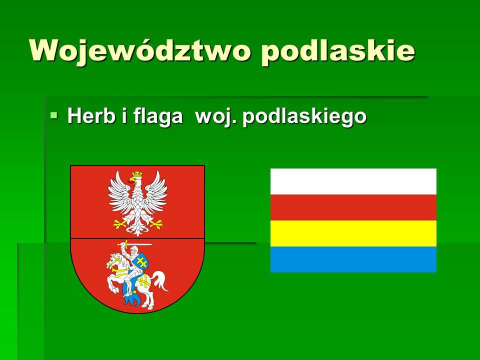 Województwo podlaskie Herb i flaga woj. podlaskiego Herb i flaga woj. podlaskiego
