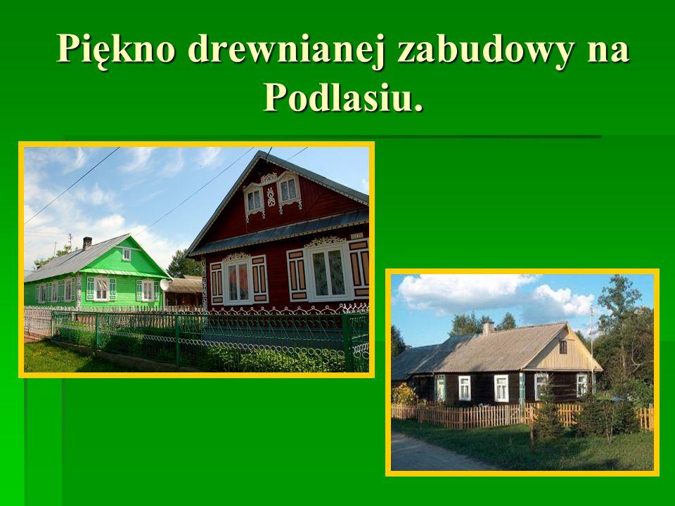 Piękno drewnianej zabudowy na Podlasiu.