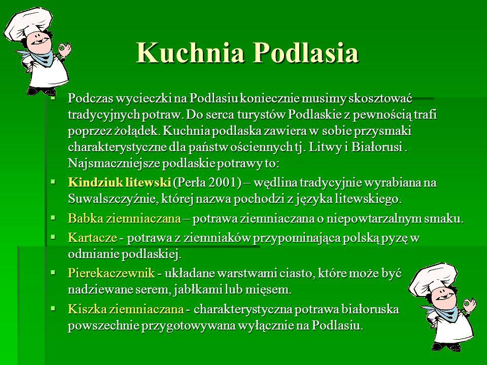 Kuchnia Podlasia Podczas wycieczki na Podlasiu koniecznie musimy skosztować tradycyjnych potraw. Do serca turystów Podlaskie z pewnością trafi poprzez