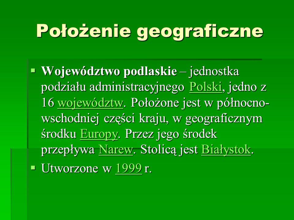 Położenie geograficzne Województwo podlaskie – jednostka podziału administracyjnego Polski, jedno z 16 województw. Położone jest w północno- wschodnie