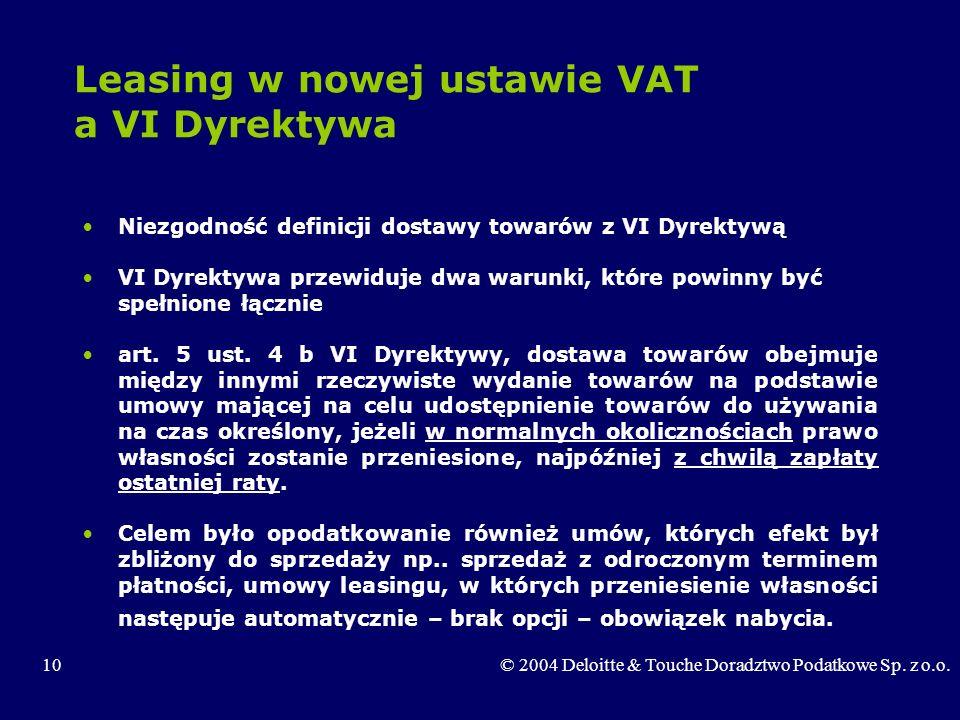 10© 2004 Deloitte & Touche Doradztwo Podatkowe Sp. z o.o. Leasing w nowej ustawie VAT a VI Dyrektywa Niezgodność definicji dostawy towarów z VI Dyrekt
