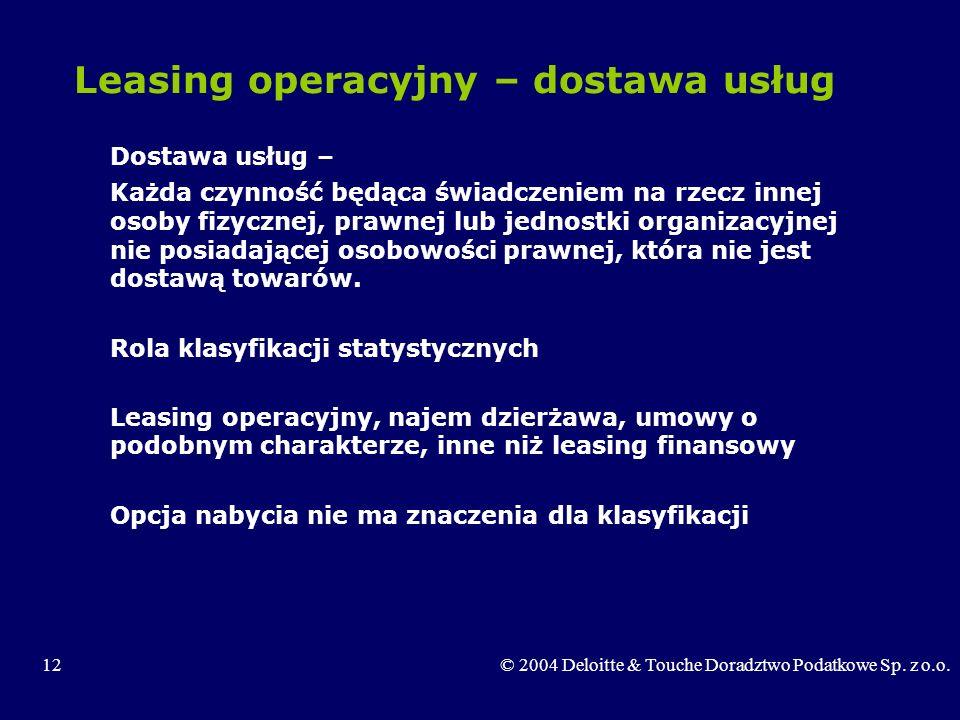 12© 2004 Deloitte & Touche Doradztwo Podatkowe Sp. z o.o. Leasing operacyjny – dostawa usług Dostawa usług – Każda czynność będąca świadczeniem na rze