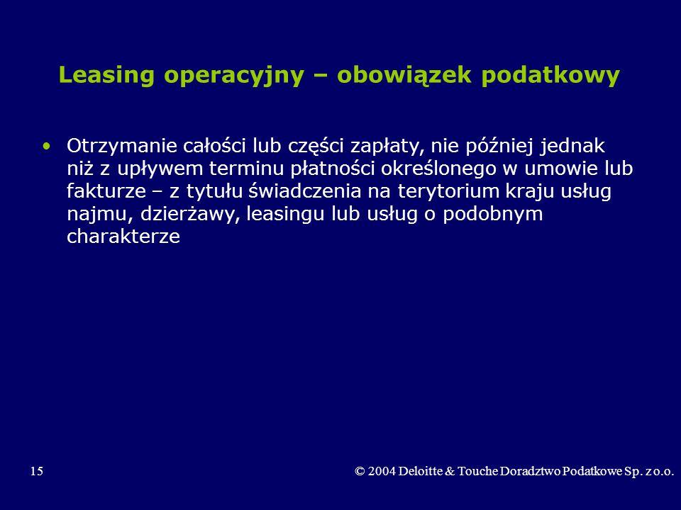 15© 2004 Deloitte & Touche Doradztwo Podatkowe Sp. z o.o. Leasing operacyjny – obowiązek podatkowy Otrzymanie całości lub części zapłaty, nie później