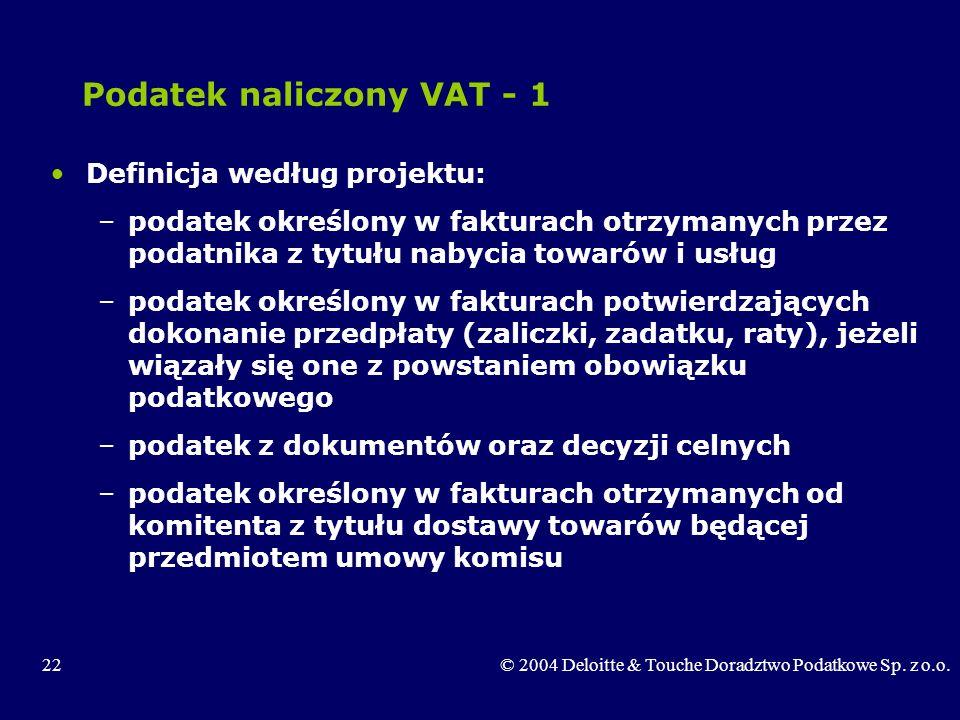 22© 2004 Deloitte & Touche Doradztwo Podatkowe Sp. z o.o. Podatek naliczony VAT - 1 Definicja według projektu: –podatek określony w fakturach otrzyman