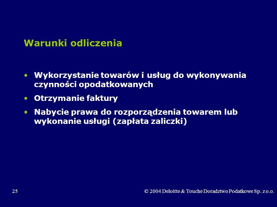 25© 2004 Deloitte & Touche Doradztwo Podatkowe Sp. z o.o. Warunki odliczenia Wykorzystanie towarów i usług do wykonywania czynności opodatkowanych Otr