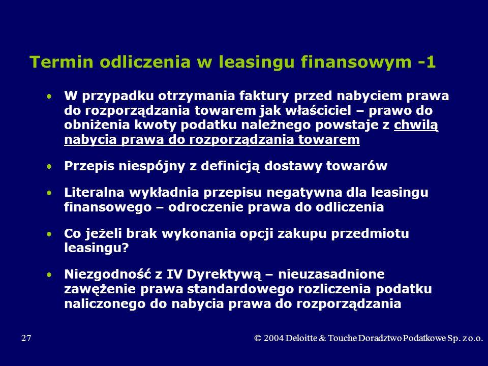 27© 2004 Deloitte & Touche Doradztwo Podatkowe Sp. z o.o. Termin odliczenia w leasingu finansowym -1 W przypadku otrzymania faktury przed nabyciem pra