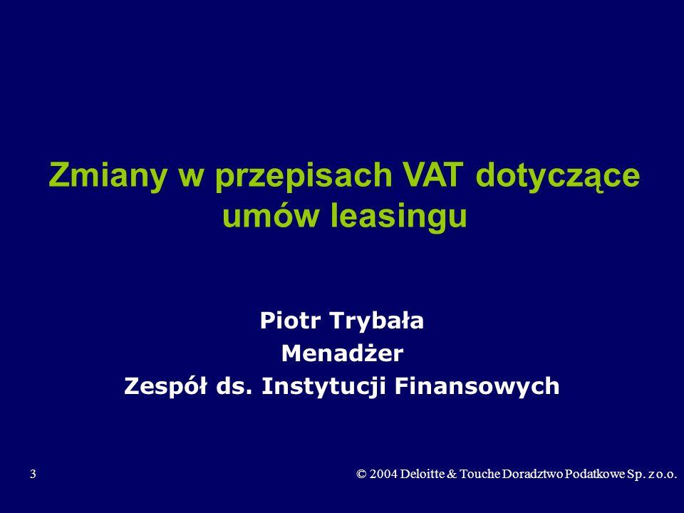 3 Zmiany w przepisach VAT dotyczące umów leasingu Piotr Trybała Menadżer Zespół ds. Instytucji Finansowych