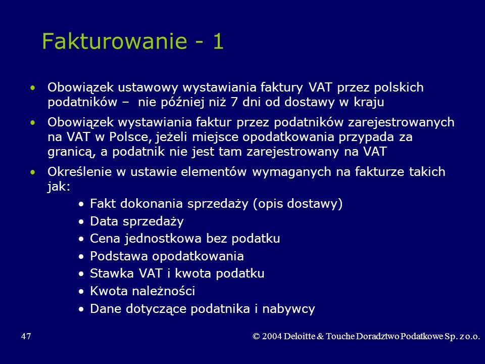 47© 2004 Deloitte & Touche Doradztwo Podatkowe Sp. z o.o. Fakturowanie - 1 Obowiązek ustawowy wystawiania faktury VAT przez polskich podatników – nie