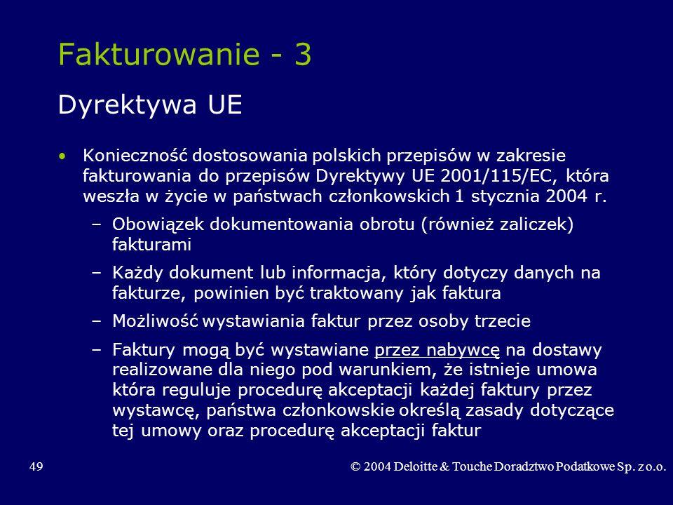 49© 2004 Deloitte & Touche Doradztwo Podatkowe Sp. z o.o. Fakturowanie - 3 Dyrektywa UE Konieczność dostosowania polskich przepisów w zakresie fakturo