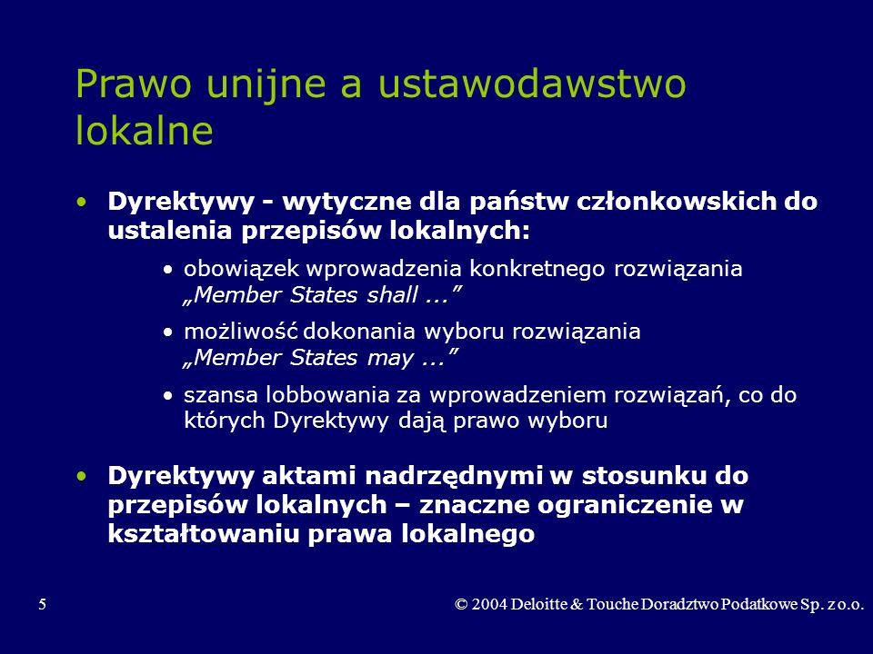 5© 2004 Deloitte & Touche Doradztwo Podatkowe Sp. z o.o. Prawo unijne a ustawodawstwo lokalne Dyrektywy - wytyczne dla państw członkowskich do ustalen