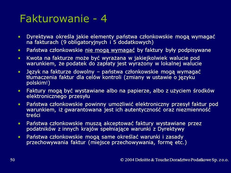50© 2004 Deloitte & Touche Doradztwo Podatkowe Sp. z o.o. Fakturowanie - 4 Dyrektywa określa jakie elementy państwa członkowskie mogą wymagać na faktu