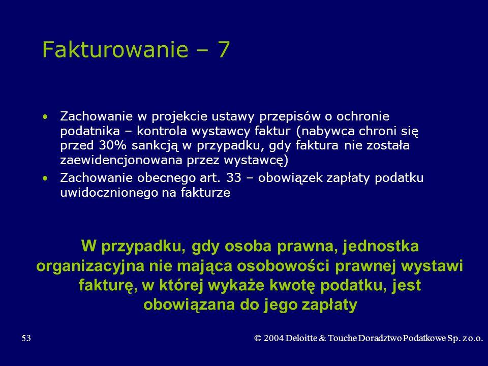 53© 2004 Deloitte & Touche Doradztwo Podatkowe Sp. z o.o. Fakturowanie – 7 Zachowanie w projekcie ustawy przepisów o ochronie podatnika – kontrola wys