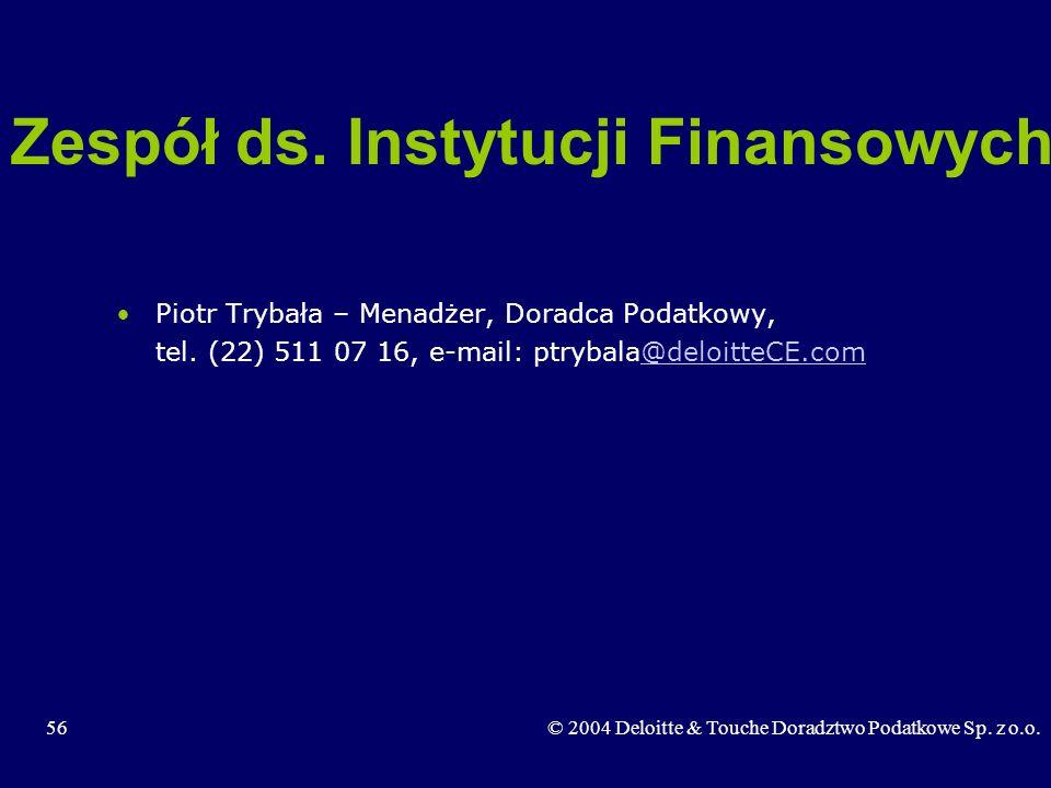 56© 2004 Deloitte & Touche Doradztwo Podatkowe Sp. z o.o. Piotr Trybała – Menadżer, Doradca Podatkowy, tel. (22) 511 07 16, e-mail: ptrybala@deloitteC