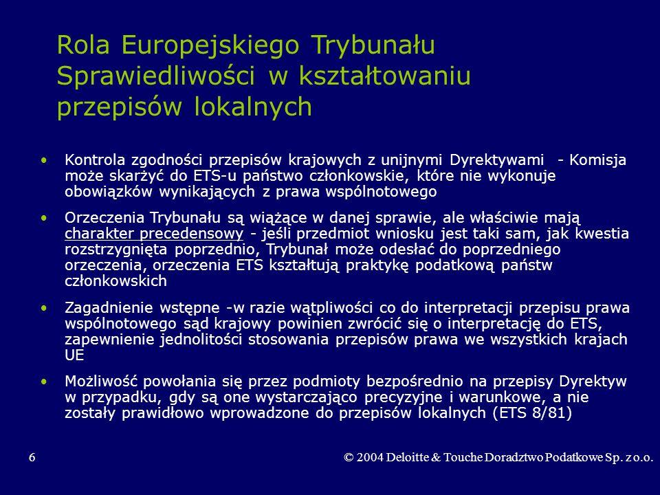 6© 2004 Deloitte & Touche Doradztwo Podatkowe Sp. z o.o. Rola Europejskiego Trybunału Sprawiedliwości w kształtowaniu przepisów lokalnych Kontrola zgo