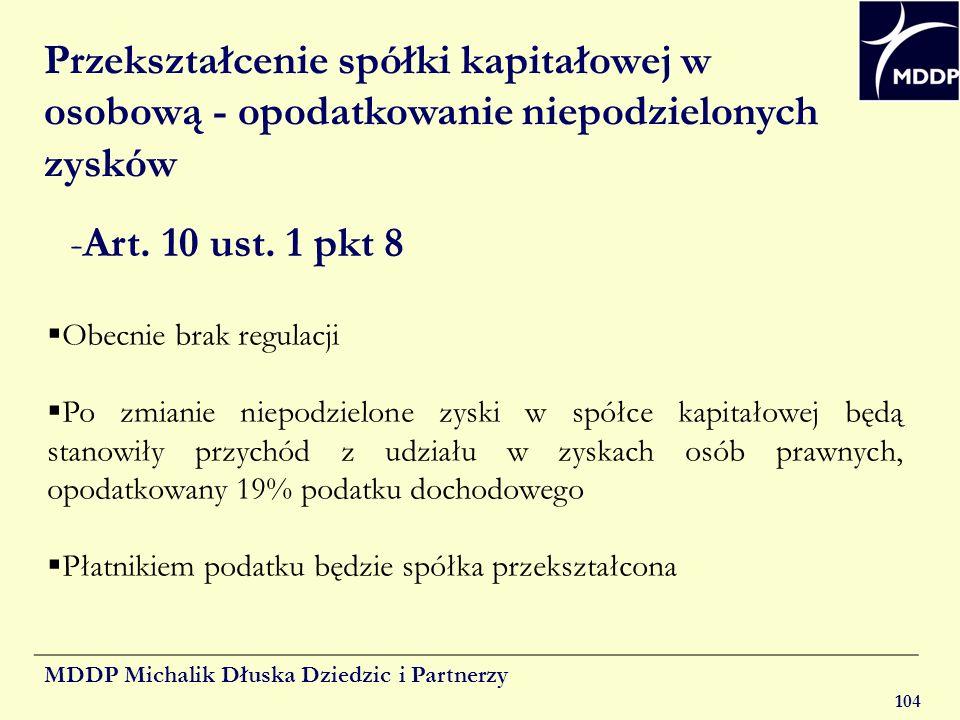 MDDP Michalik Dłuska Dziedzic i Partnerzy 104 Przekształcenie spółki kapitałowej w osobową - opodatkowanie niepodzielonych zysków Obecnie brak regulac