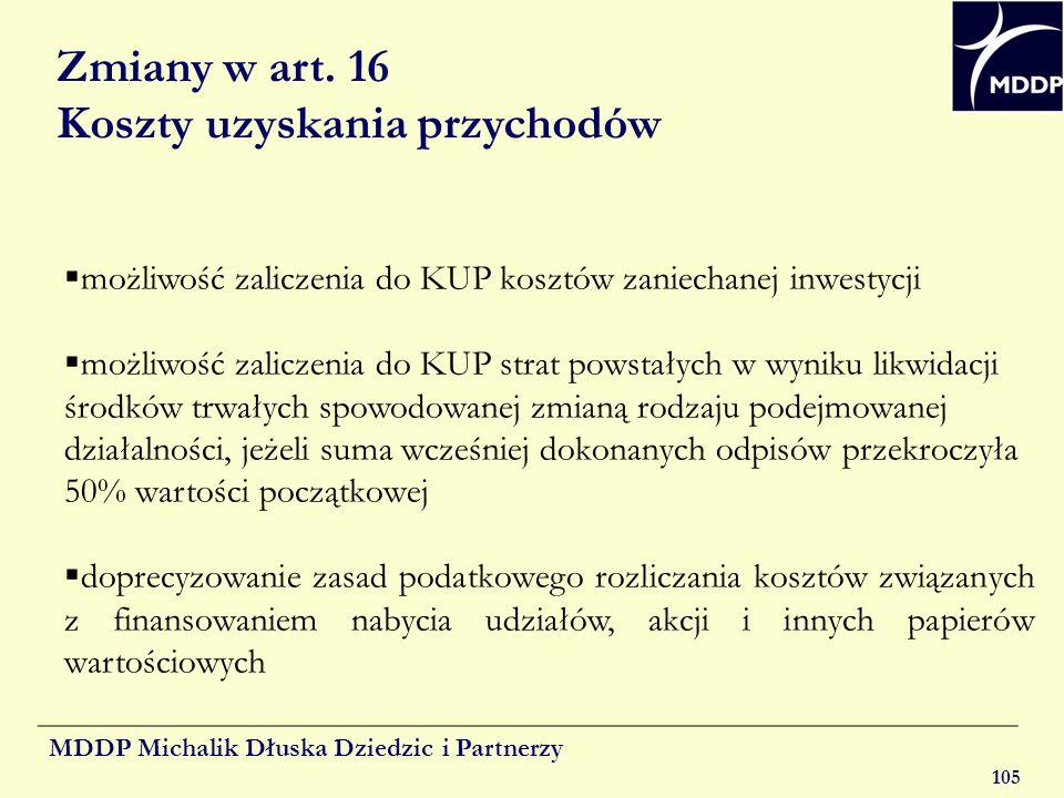 MDDP Michalik Dłuska Dziedzic i Partnerzy 105 Zmiany w art. 16 Koszty uzyskania przychodów możliwość zaliczenia do KUP kosztów zaniechanej inwestycji