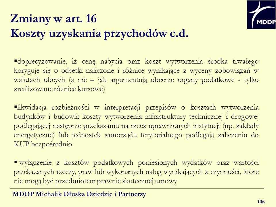 MDDP Michalik Dłuska Dziedzic i Partnerzy 106 Zmiany w art. 16 Koszty uzyskania przychodów c.d. doprecyzowanie, iż cenę nabycia oraz koszt wytworzenia