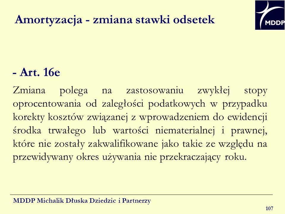 MDDP Michalik Dłuska Dziedzic i Partnerzy 107 Amortyzacja - zmiana stawki odsetek - Art. 16e Zmiana polega na zastosowaniu zwykłej stopy oprocentowani
