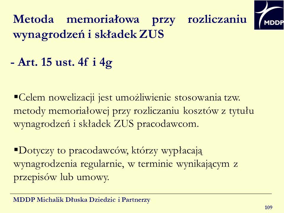 MDDP Michalik Dłuska Dziedzic i Partnerzy 109 Metoda memoriałowa przy rozliczaniu wynagrodzeń i składek ZUS - Art. 15 ust. 4f i 4g Celem nowelizacji j