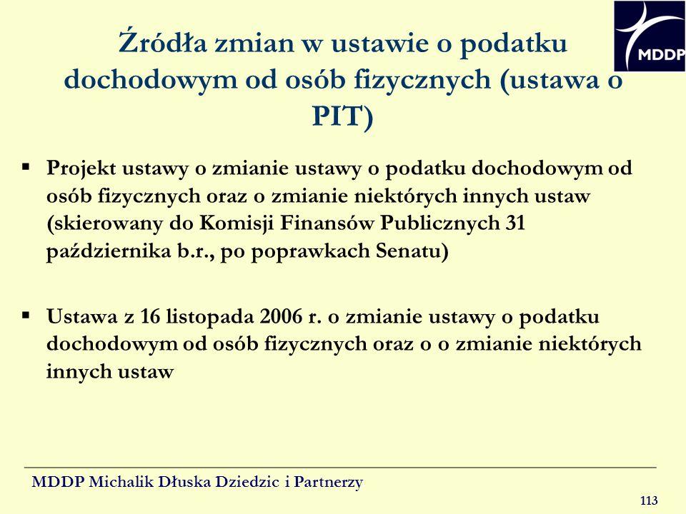 MDDP Michalik Dłuska Dziedzic i Partnerzy 113 Źródła zmian w ustawie o podatku dochodowym od osób fizycznych (ustawa o PIT) Projekt ustawy o zmianie u
