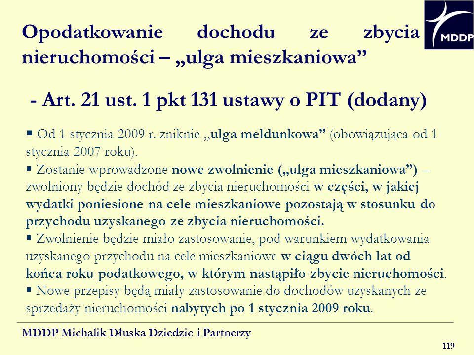 MDDP Michalik Dłuska Dziedzic i Partnerzy 119 Opodatkowanie dochodu ze zbycia nieruchomości – ulga mieszkaniowa - Art. 21 ust. 1 pkt 131 ustawy o PIT