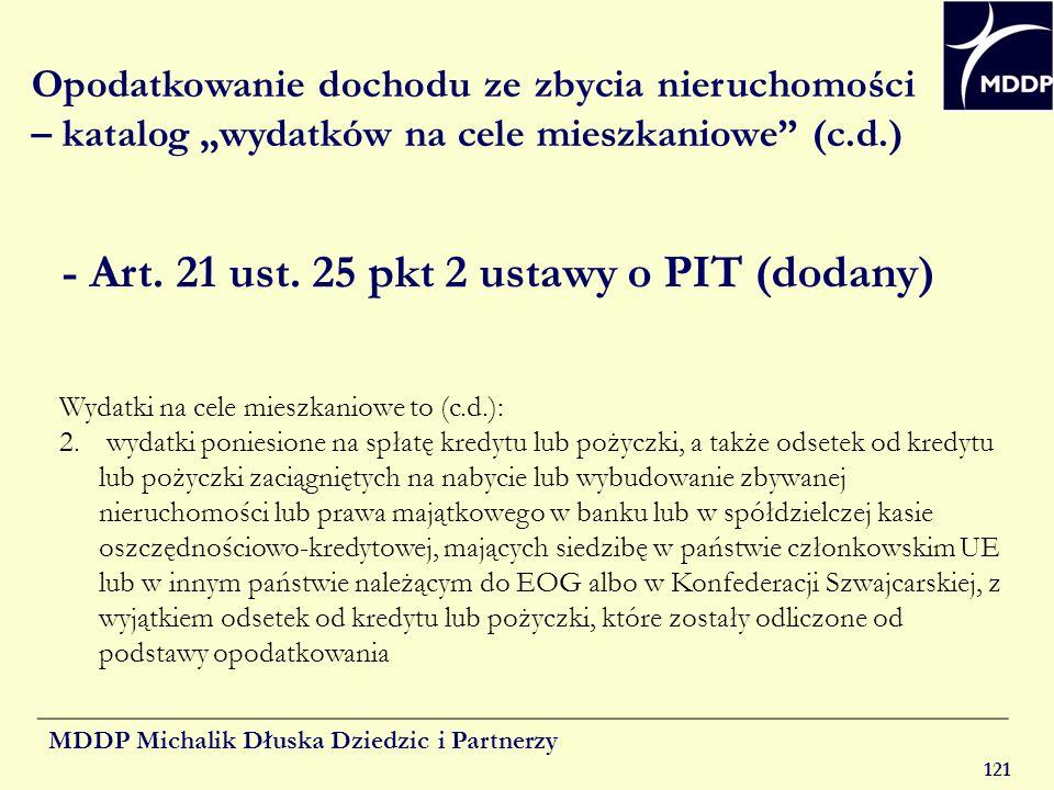 MDDP Michalik Dłuska Dziedzic i Partnerzy 121 Opodatkowanie dochodu ze zbycia nieruchomości – katalog wydatków na cele mieszkaniowe (c.d.) - Art. 21 u