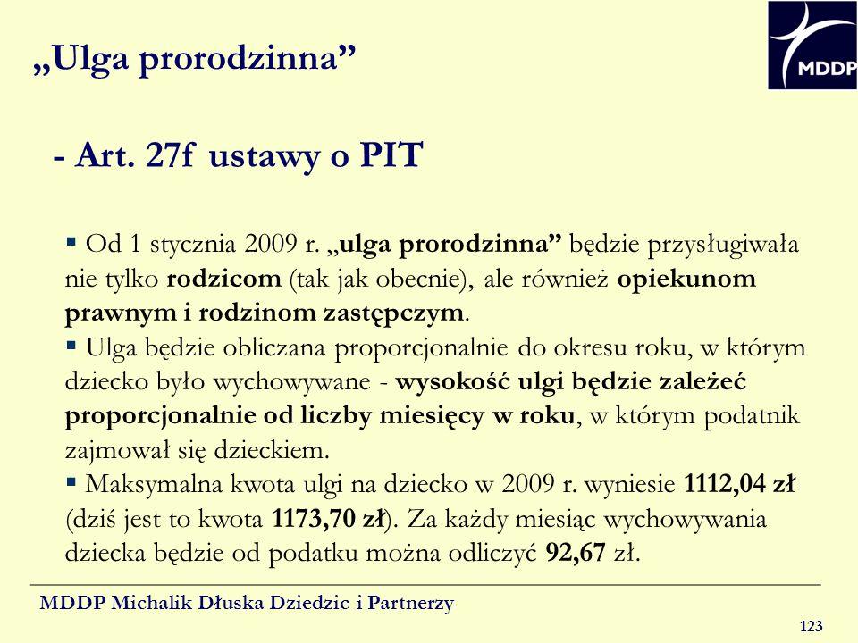 MDDP Michalik Dłuska Dziedzic i Partnerzy 123 Ulga prorodzinna - Art. 27f ustawy o PIT Od 1 stycznia 2009 r. ulga prorodzinna będzie przysługiwała nie