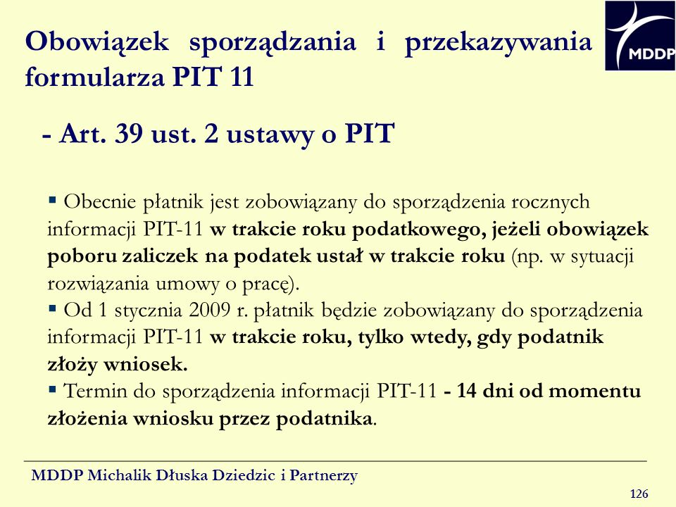 MDDP Michalik Dłuska Dziedzic i Partnerzy 126 Obowiązek sporządzania i przekazywania formularza PIT 11 - Art. 39 ust. 2 ustawy o PIT Obecnie płatnik j