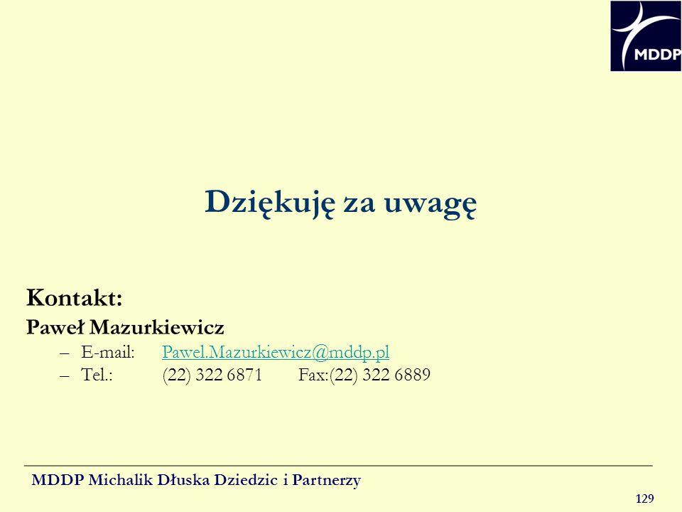 MDDP Michalik Dłuska Dziedzic i Partnerzy 129 Dziękuję za uwagę Kontakt: Paweł Mazurkiewicz –E-mail:Pawel.Mazurkiewicz@mddp.plPawel.Mazurkiewicz@mddp.