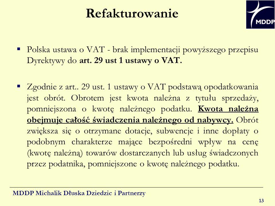 MDDP Michalik Dłuska Dziedzic i Partnerzy 13 Refakturowanie Polska ustawa o VAT - brak implementacji powyższego przepisu Dyrektywy do art. 29 ust 1 us