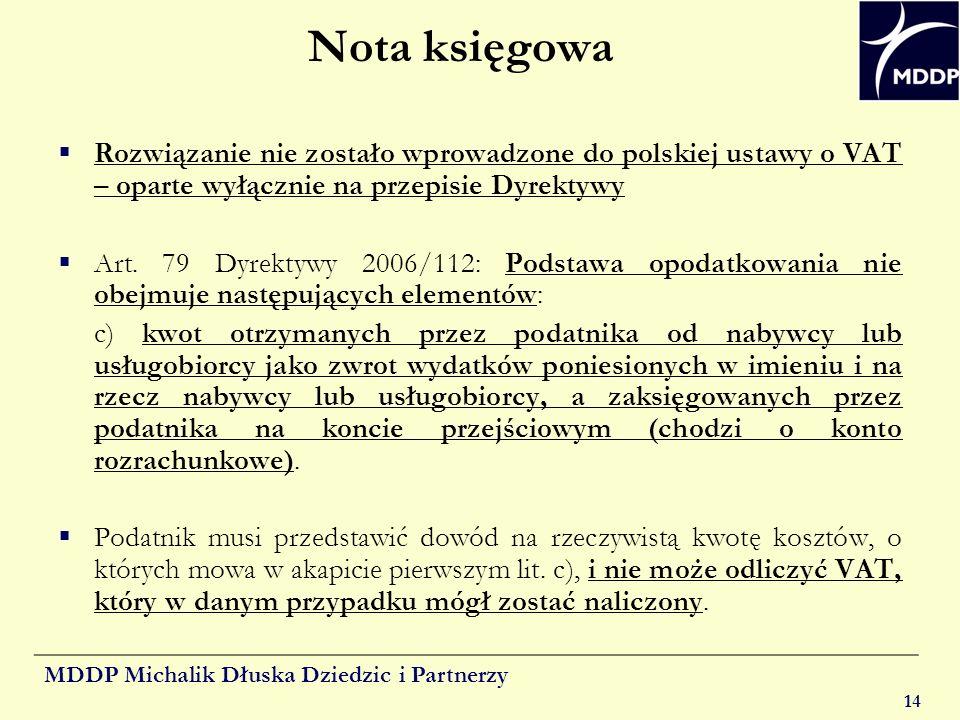 MDDP Michalik Dłuska Dziedzic i Partnerzy 14 Nota księgowa Rozwiązanie nie zostało wprowadzone do polskiej ustawy o VAT – oparte wyłącznie na przepisi