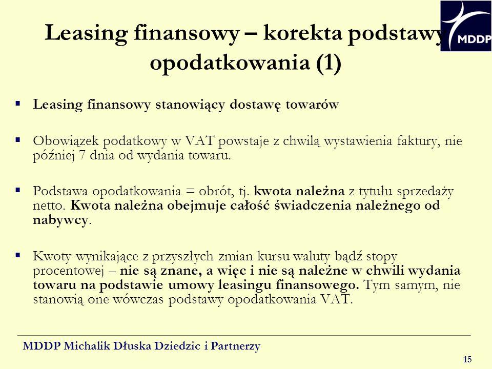 MDDP Michalik Dłuska Dziedzic i Partnerzy 15 Leasing finansowy – korekta podstawy opodatkowania (1) Leasing finansowy stanowiący dostawę towarów Obowi