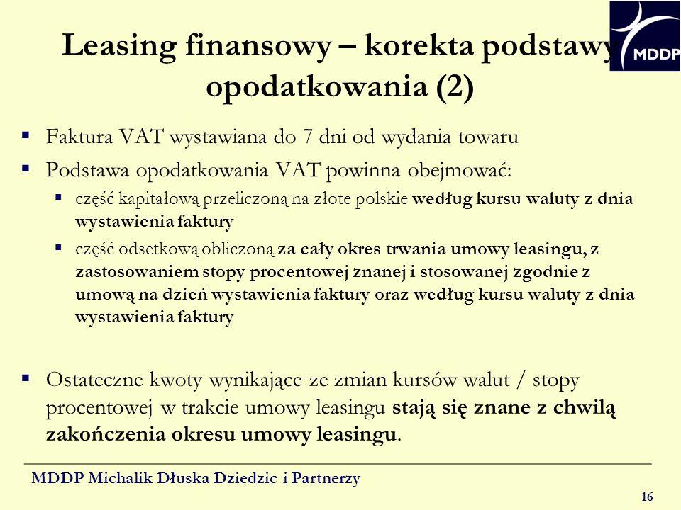 MDDP Michalik Dłuska Dziedzic i Partnerzy 16 Leasing finansowy – korekta podstawy opodatkowania (2) Faktura VAT wystawiana do 7 dni od wydania towaru