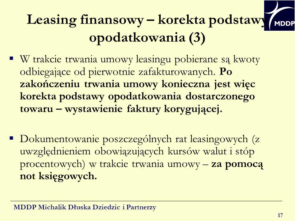 MDDP Michalik Dłuska Dziedzic i Partnerzy 17 Leasing finansowy – korekta podstawy opodatkowania (3) W trakcie trwania umowy leasingu pobierane są kwot