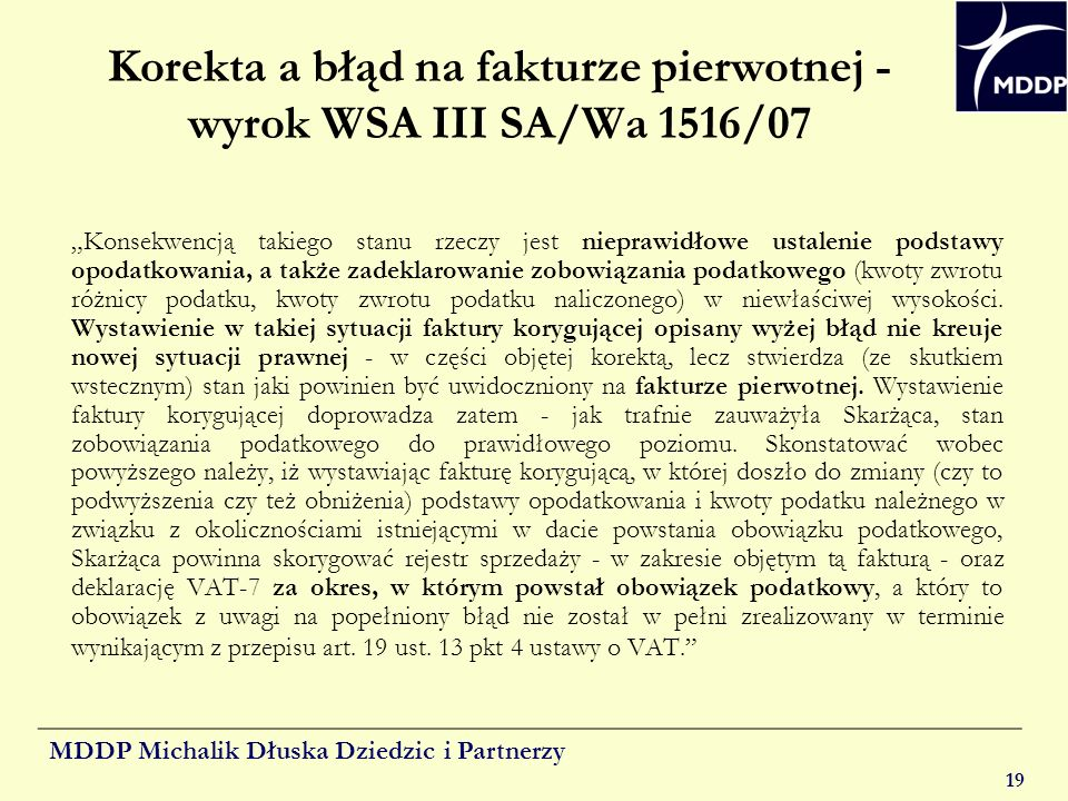 MDDP Michalik Dłuska Dziedzic i Partnerzy 19 Korekta a błąd na fakturze pierwotnej - wyrok WSA III SA/Wa 1516/07 Konsekwencją takiego stanu rzeczy jes