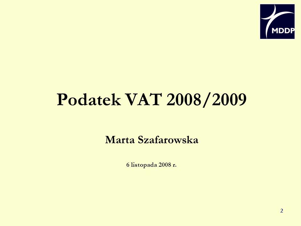 2 Podatek VAT 2008/2009 Marta Szafarowska 6 listopada 2008 r.