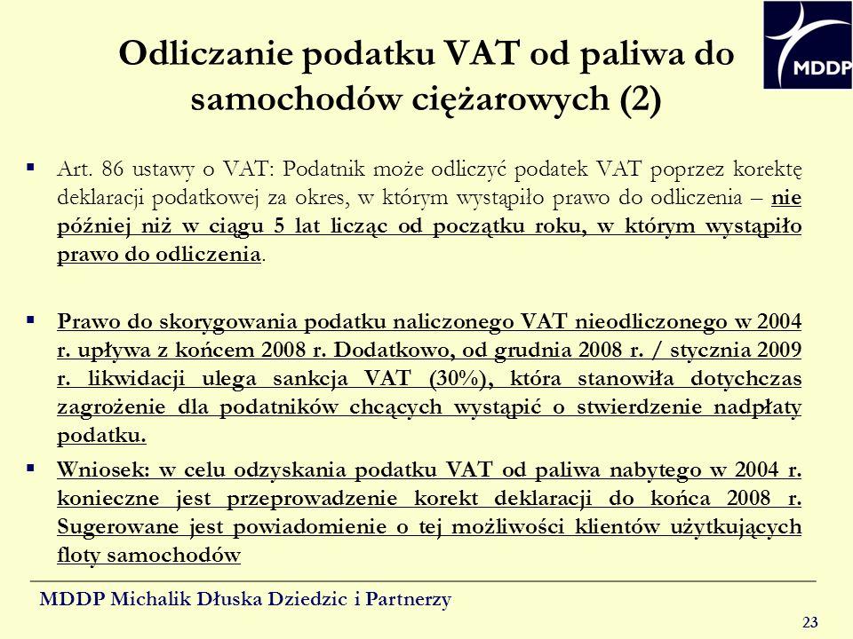MDDP Michalik Dłuska Dziedzic i Partnerzy 23 Odliczanie podatku VAT od paliwa do samochodów ciężarowych (2) Art. 86 ustawy o VAT: Podatnik może odlicz