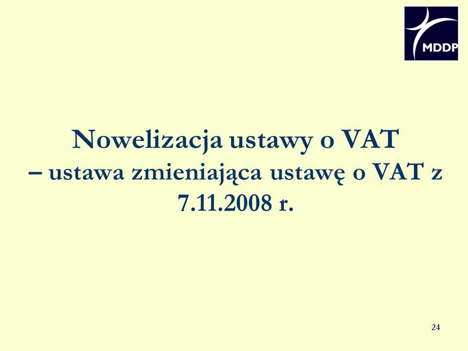 24 Nowelizacja ustawy o VAT – ustawa zmieniająca ustawę o VAT z 7.11.2008 r.