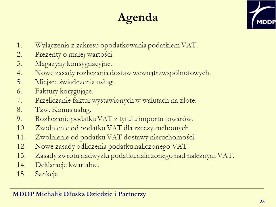 MDDP Michalik Dłuska Dziedzic i Partnerzy 25 Agenda 1.Wyłączenia z zakresu opodatkowania podatkiem VAT. 2.Prezenty o małej wartości. 3.Magazyny konsyg