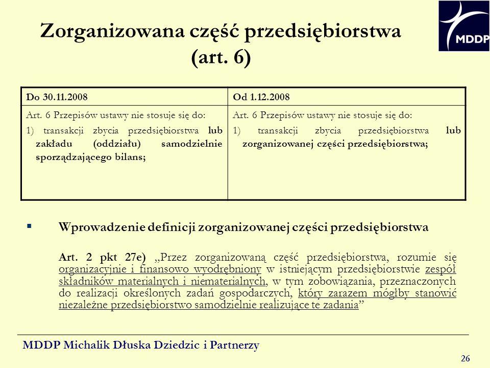 MDDP Michalik Dłuska Dziedzic i Partnerzy 26 Zorganizowana część przedsiębiorstwa (art. 6) Wprowadzenie definicji zorganizowanej części przedsiębiorst