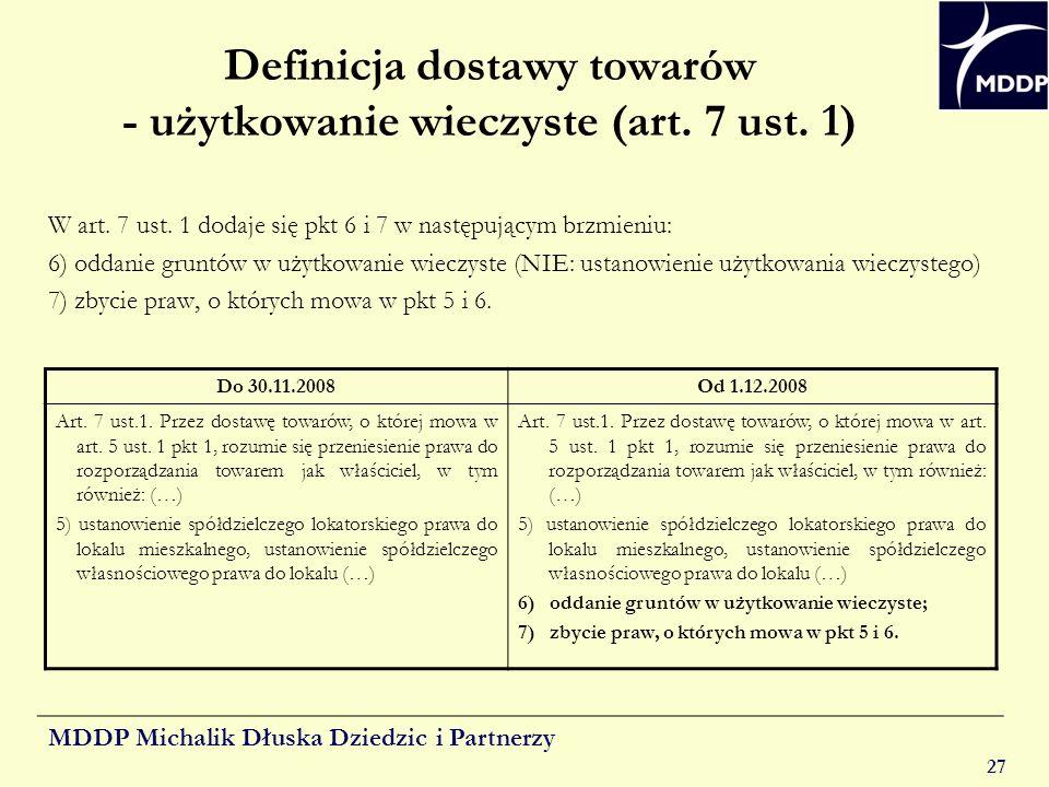 MDDP Michalik Dłuska Dziedzic i Partnerzy 27 Definicja dostawy towarów - użytkowanie wieczyste (art. 7 ust. 1) W art. 7 ust. 1 dodaje się pkt 6 i 7 w