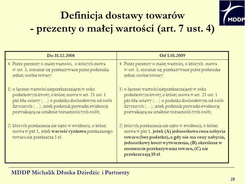 MDDP Michalik Dłuska Dziedzic i Partnerzy 28 Definicja dostawy towarów - prezenty o małej wartości (art. 7 ust. 4) Do 31.12.2008Od 1.01.2009 4. Przez