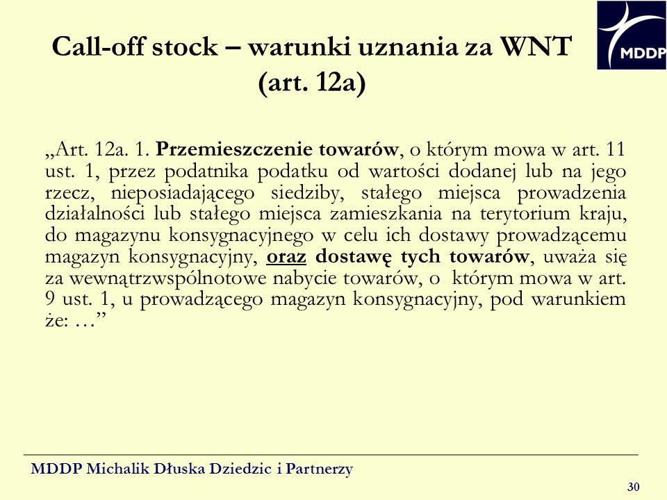 MDDP Michalik Dłuska Dziedzic i Partnerzy 30 Call-off stock – warunki uznania za WNT (art. 12a) Art. 12a. 1. Przemieszczenie towarów, o którym mowa w