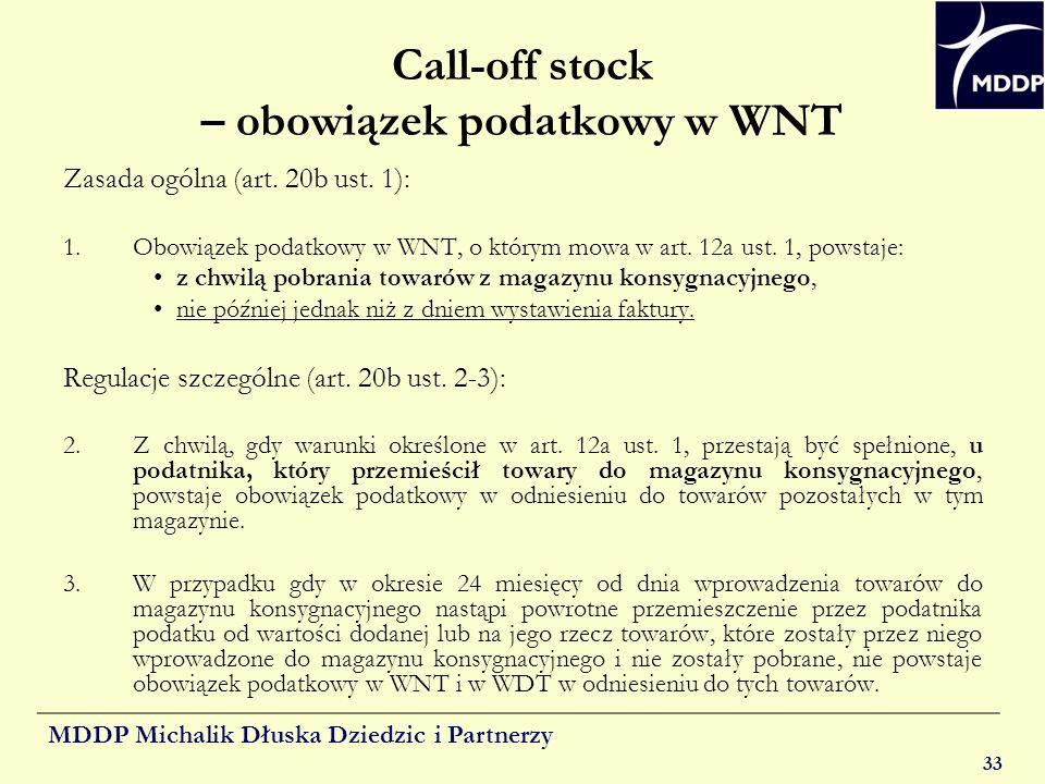 MDDP Michalik Dłuska Dziedzic i Partnerzy 33 Call-off stock – obowiązek podatkowy w WNT Zasada ogólna (art. 20b ust. 1): 1.Obowiązek podatkowy w WNT,