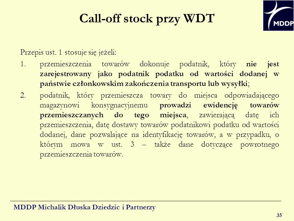 MDDP Michalik Dłuska Dziedzic i Partnerzy 35 Call-off stock przy WDT Przepis ust. 1 stosuje się jeżeli: 1.przemieszczenia towarów dokonuje podatnik, k