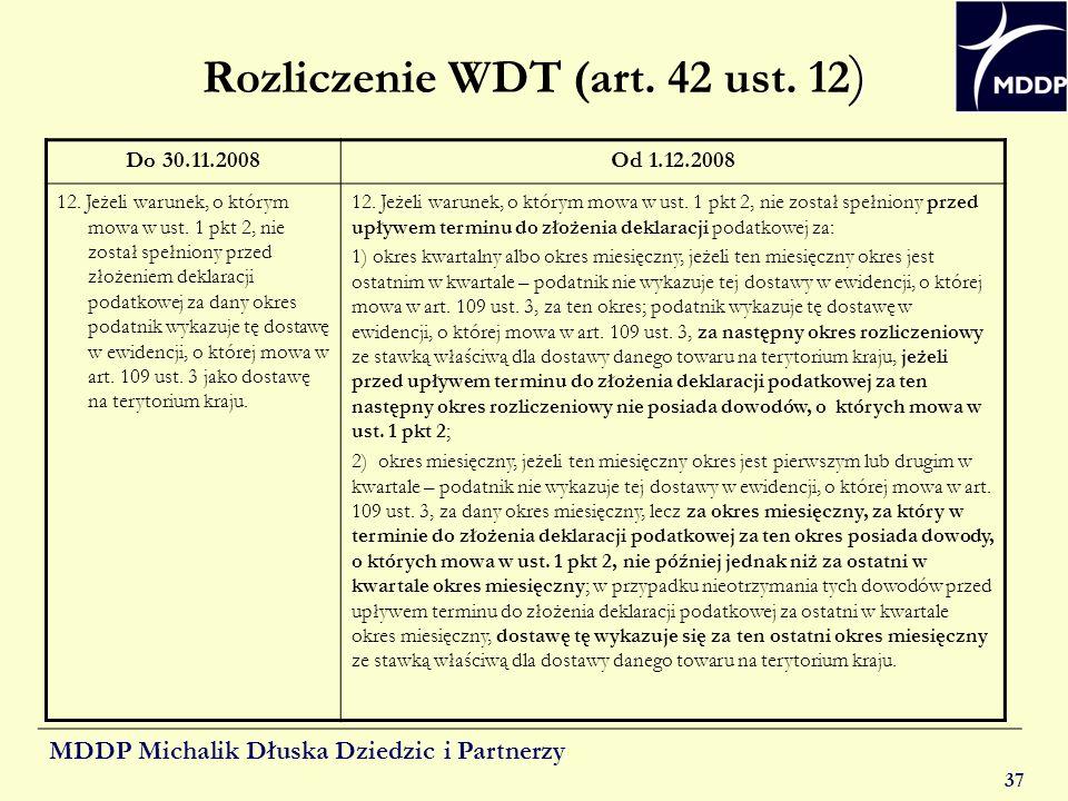 MDDP Michalik Dłuska Dziedzic i Partnerzy 37 ) Rozliczenie WDT (art. 42 ust. 12 ) Do 30.11.2008Od 1.12.2008 12. Jeżeli warunek, o którym mowa w ust. 1